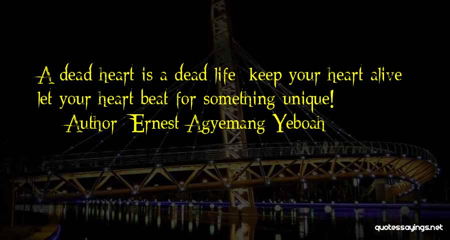 Living A Unique Life Quotes By Ernest Agyemang Yeboah