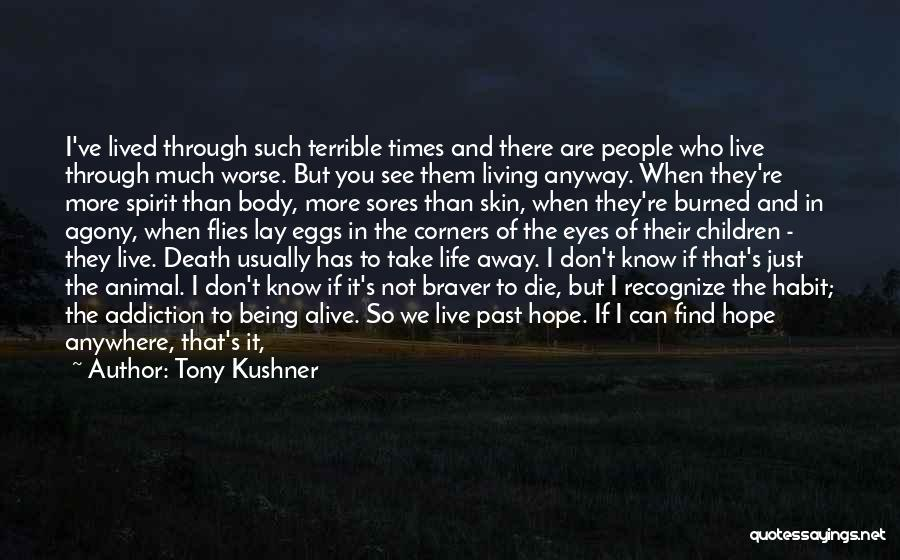 Living But Not Alive Quotes By Tony Kushner