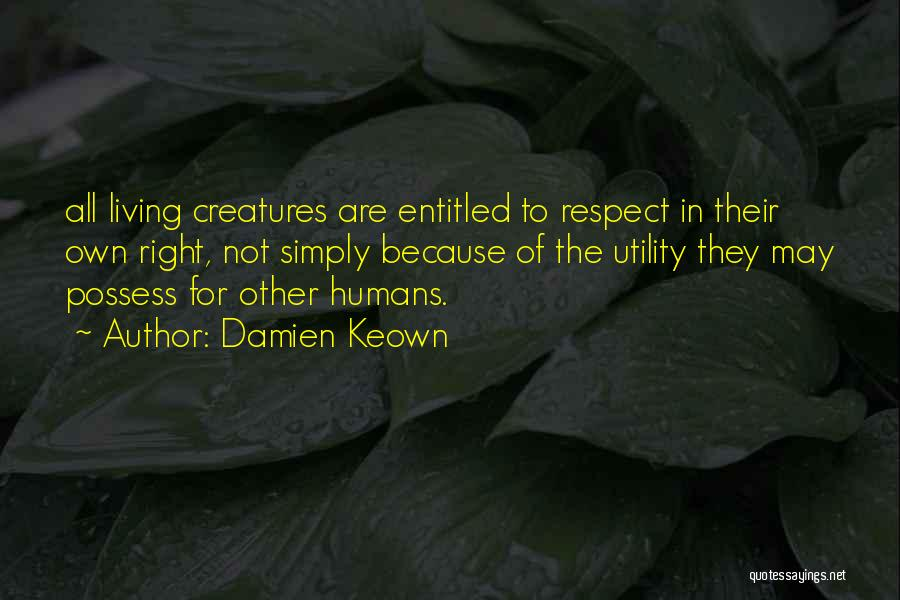 Living Creatures Quotes By Damien Keown