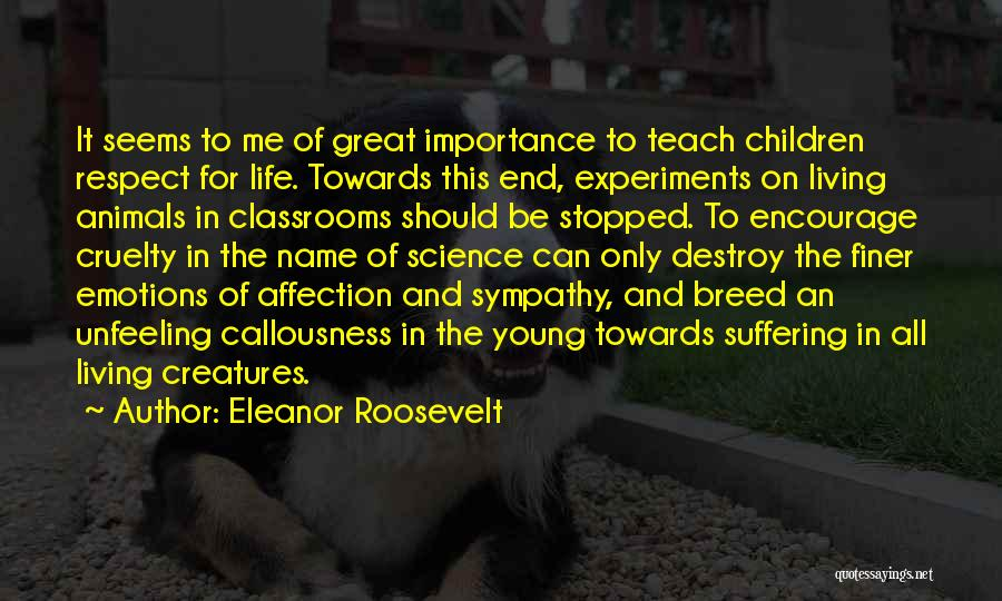 Living Creatures Quotes By Eleanor Roosevelt