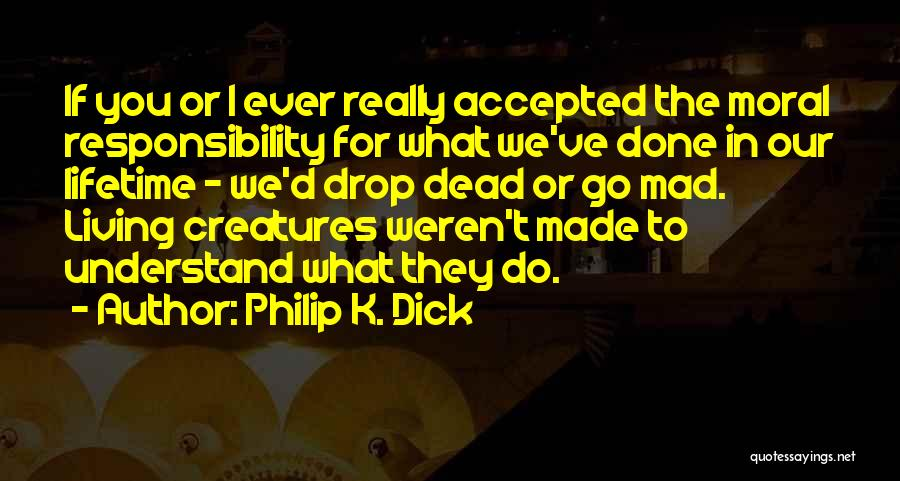 Living Creatures Quotes By Philip K. Dick