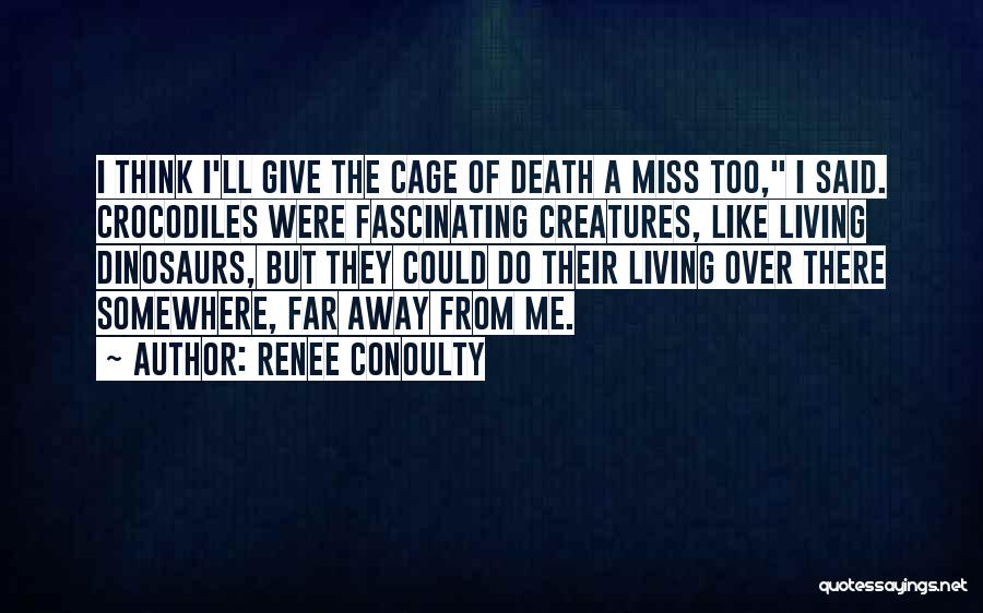Living Creatures Quotes By Renee Conoulty