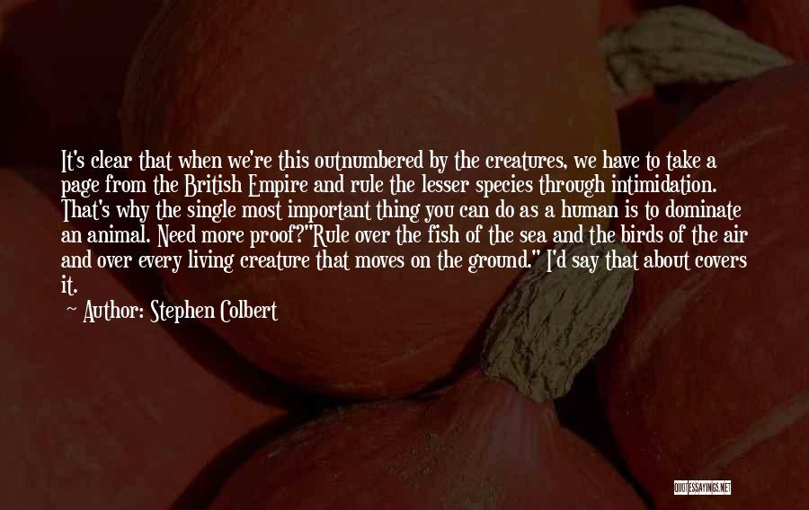 Living Creatures Quotes By Stephen Colbert