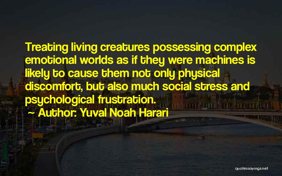 Living Creatures Quotes By Yuval Noah Harari