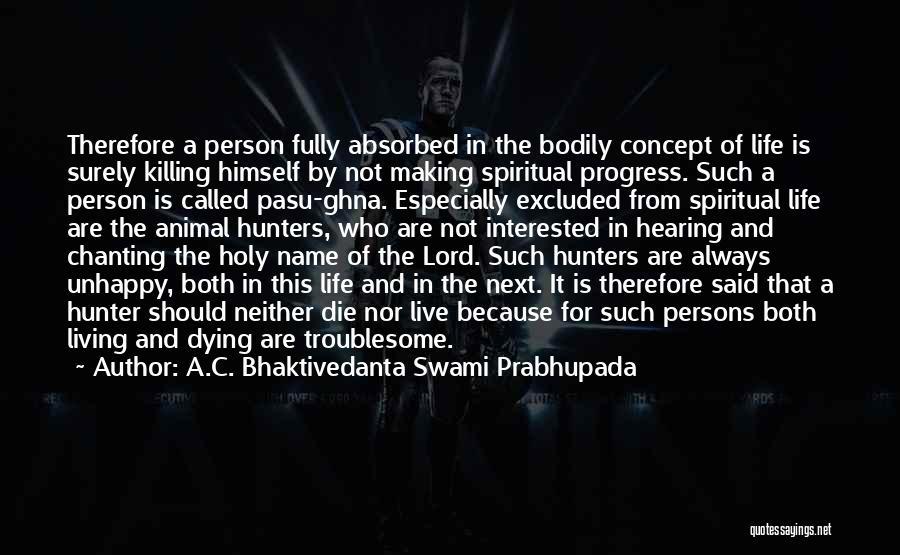 Living Life Fully Quotes By A.C. Bhaktivedanta Swami Prabhupada