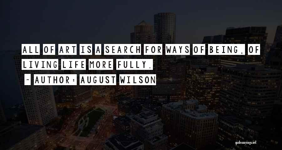Living Life Fully Quotes By August Wilson