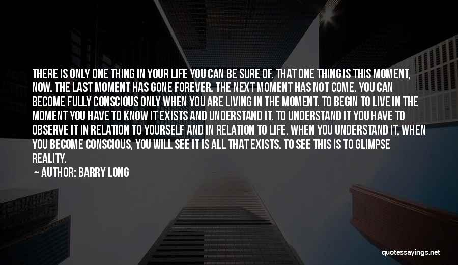 Living Life Fully Quotes By Barry Long