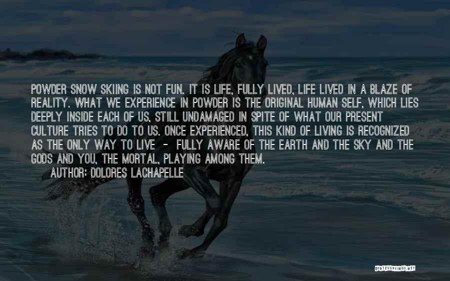 Living Life Fully Quotes By Dolores LaChapelle