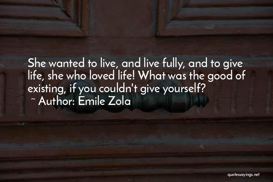 Living Life Fully Quotes By Emile Zola