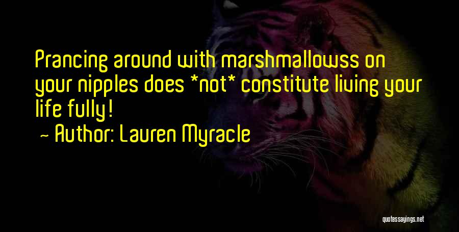 Living Life Fully Quotes By Lauren Myracle
