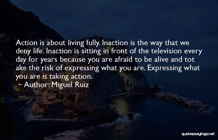Living Life Fully Quotes By Miguel Ruiz