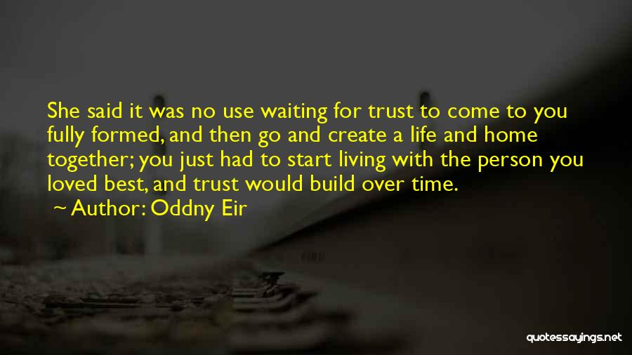 Living Life Fully Quotes By Oddny Eir