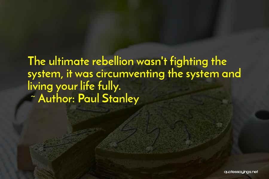 Living Life Fully Quotes By Paul Stanley