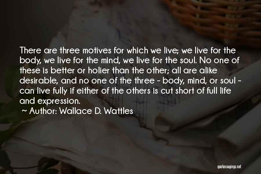 Living Life Fully Quotes By Wallace D. Wattles