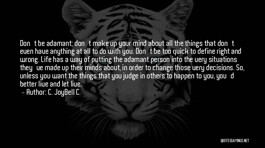 Living Life Right Quotes By C. JoyBell C.