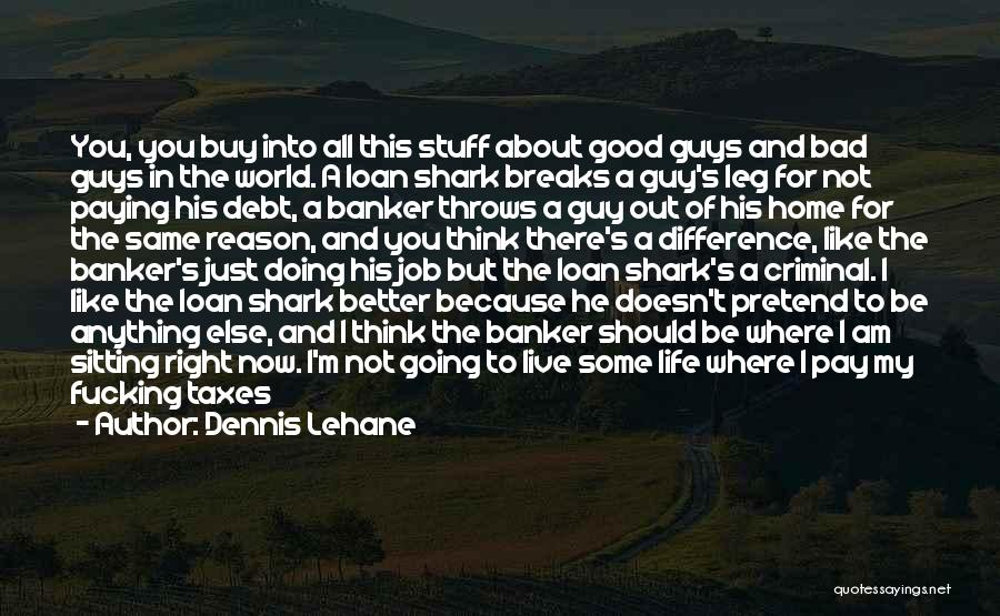 Living Life Right Quotes By Dennis Lehane