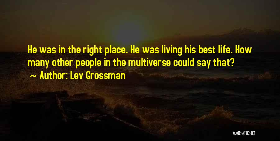Living Life Right Quotes By Lev Grossman