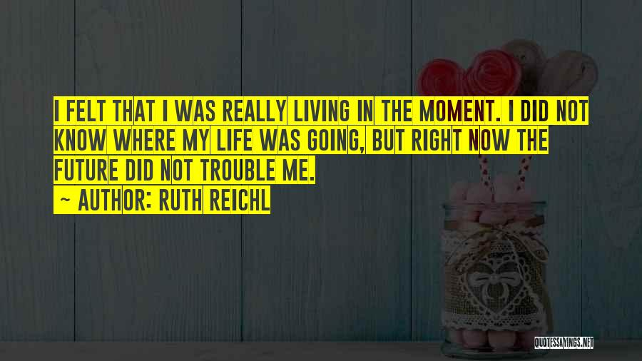 Living Life Right Quotes By Ruth Reichl