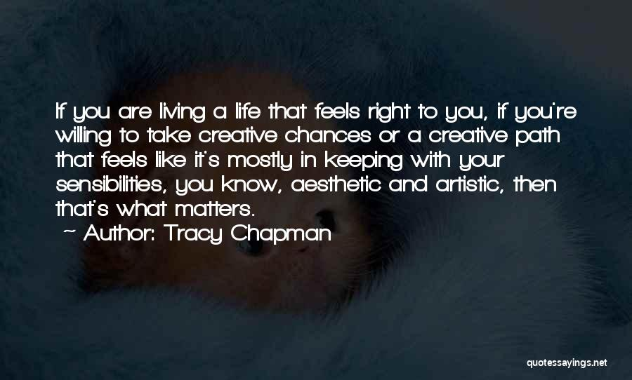 Living Life Right Quotes By Tracy Chapman