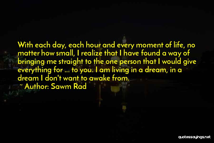 Living Life With The One You Love Quotes By Sawm Rad