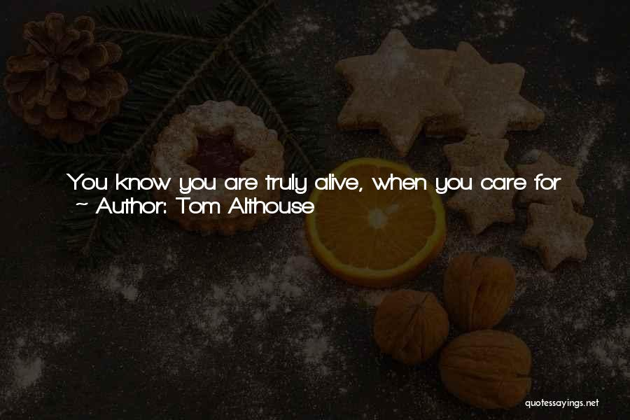 Living Life With The One You Love Quotes By Tom Althouse