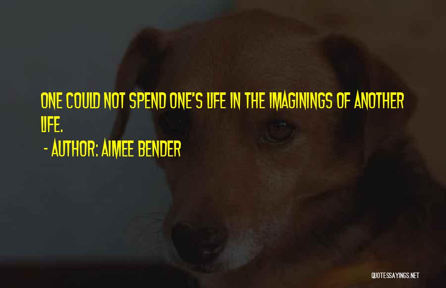 Living One's Own Life Quotes By Aimee Bender