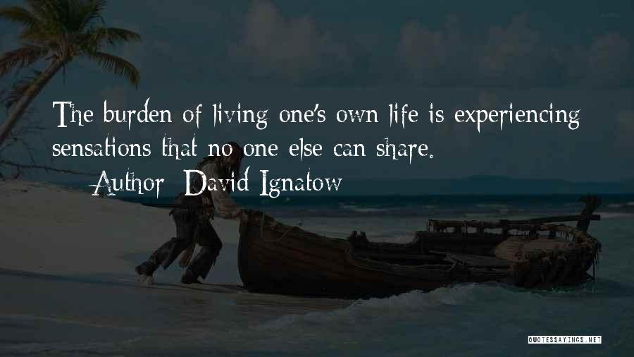 Living One's Own Life Quotes By David Ignatow