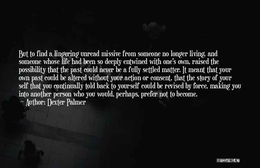 Living One's Own Life Quotes By Dexter Palmer