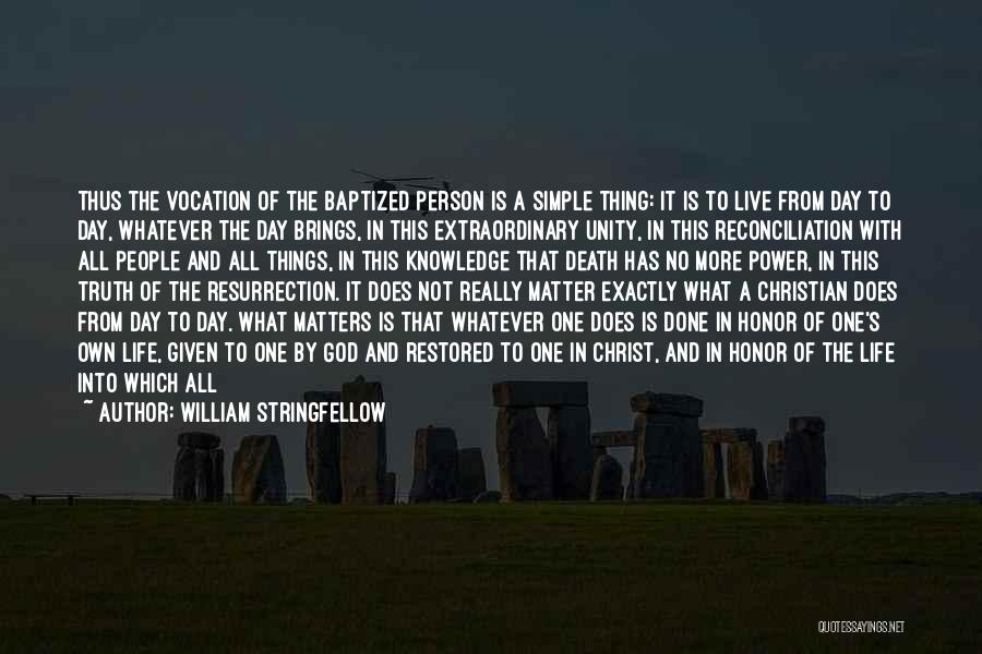 Living One's Own Life Quotes By William Stringfellow