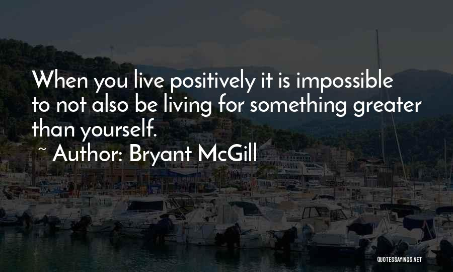 Living Positively Quotes By Bryant McGill