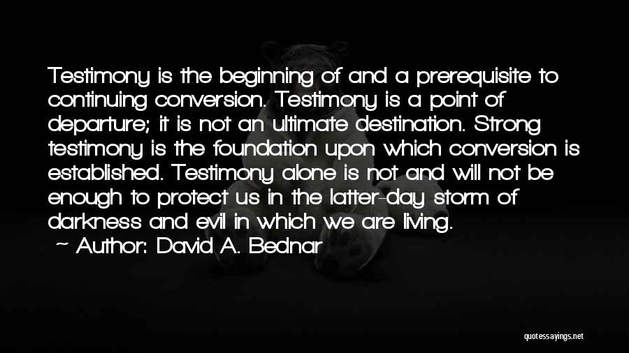 Living Testimony Quotes By David A. Bednar