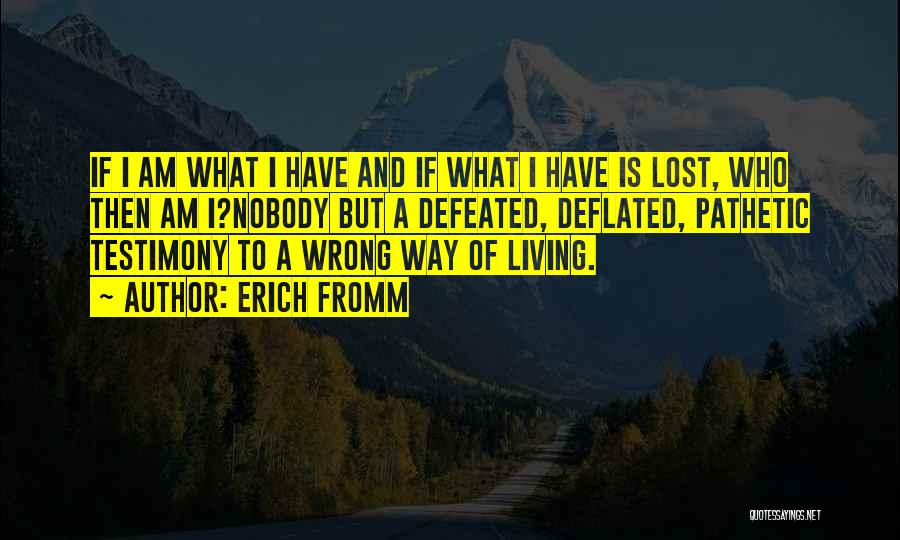 Living Testimony Quotes By Erich Fromm