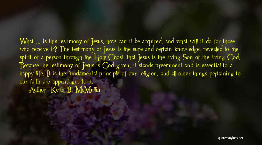 Living Testimony Quotes By Keith B. McMullin