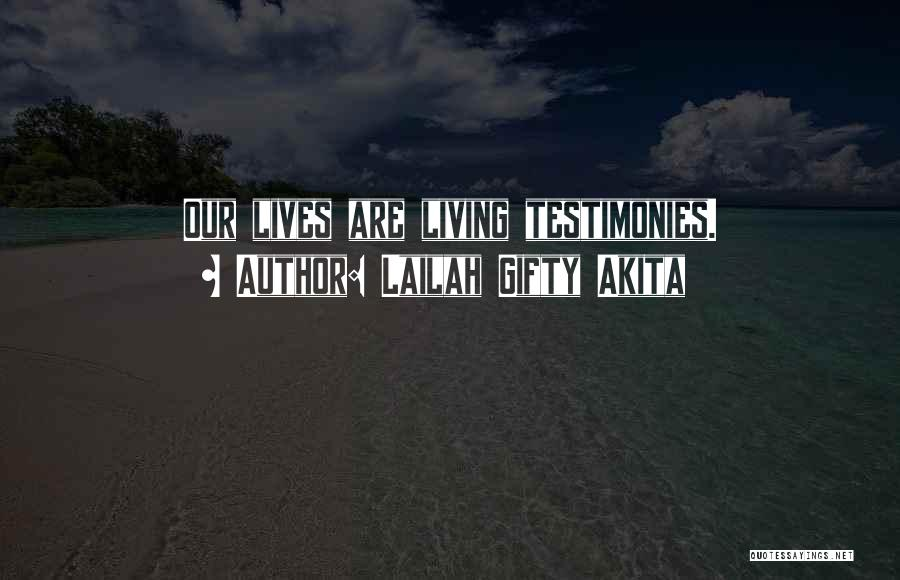 Living Testimony Quotes By Lailah Gifty Akita