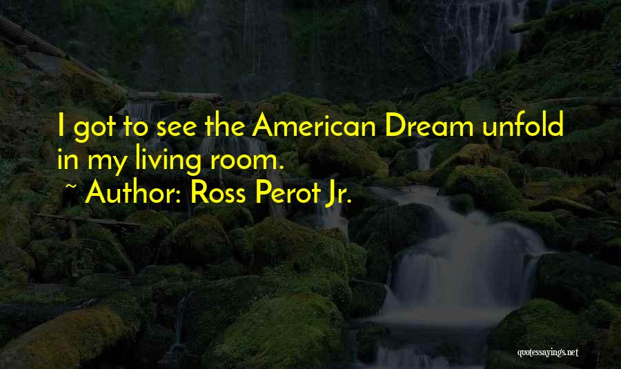 Living The American Dream Quotes By Ross Perot Jr.