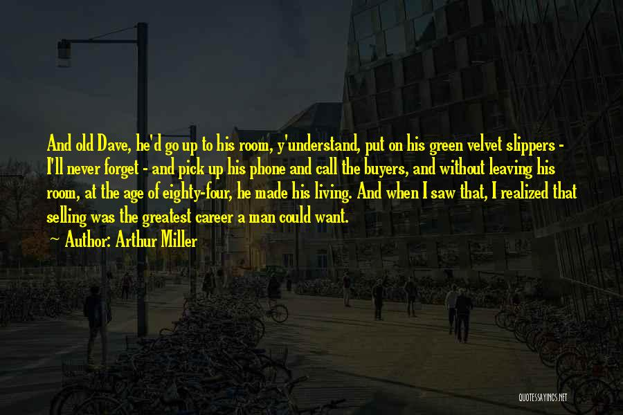 Living To An Old Age Quotes By Arthur Miller