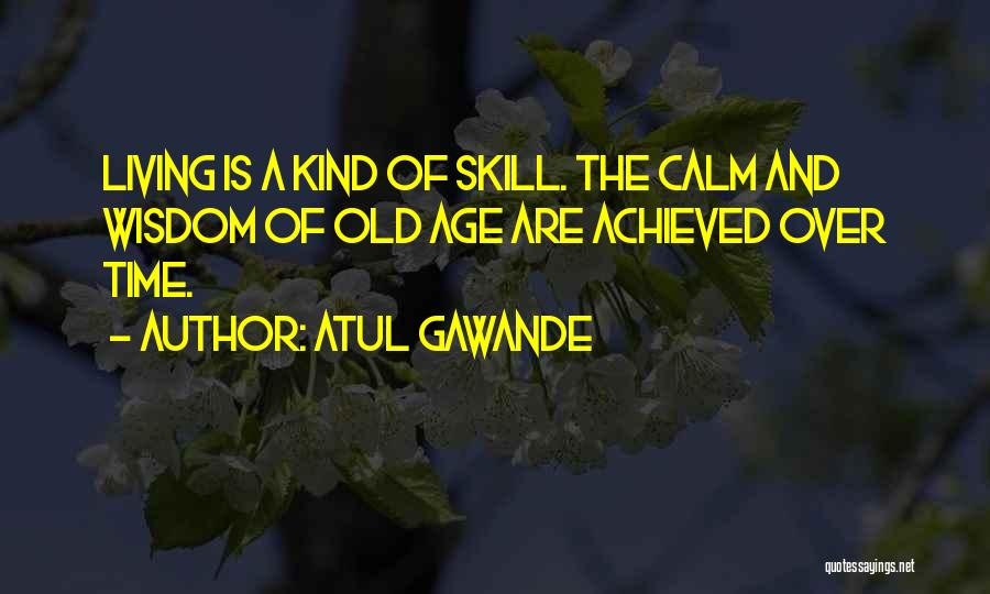 Living To An Old Age Quotes By Atul Gawande