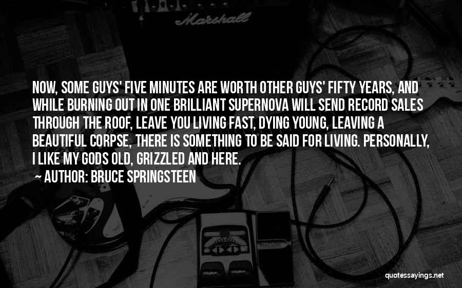 Living To An Old Age Quotes By Bruce Springsteen