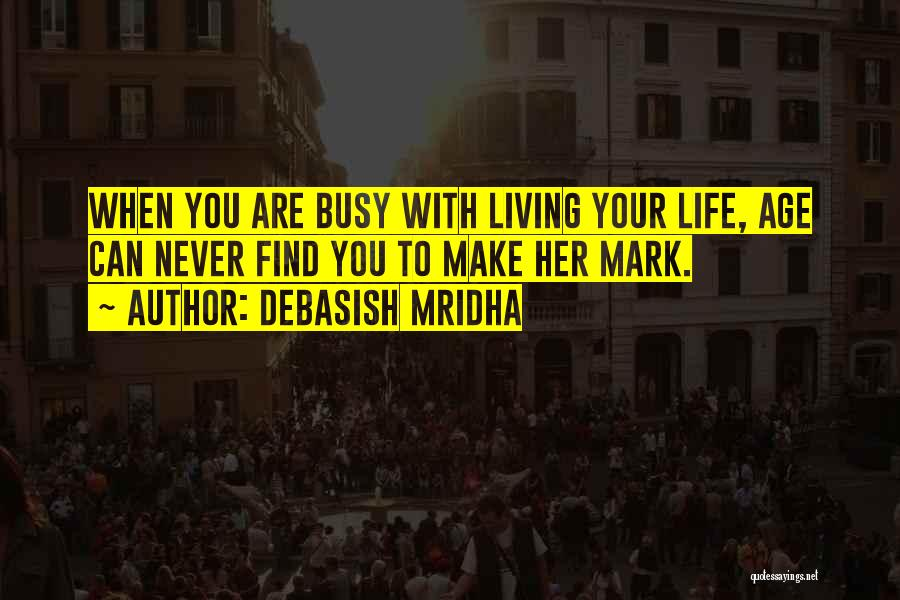 Living To An Old Age Quotes By Debasish Mridha