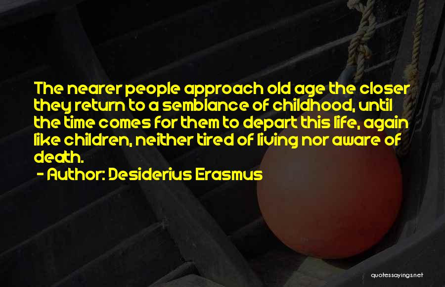 Living To An Old Age Quotes By Desiderius Erasmus
