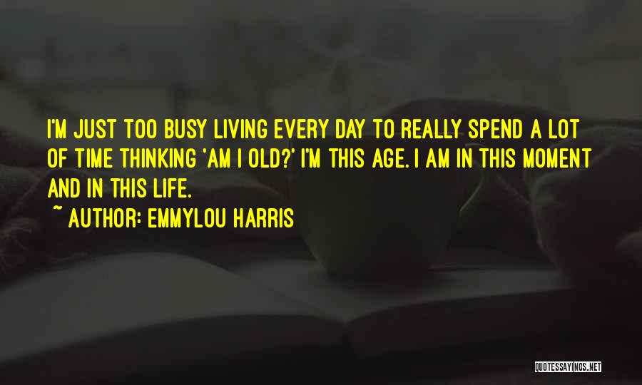 Living To An Old Age Quotes By Emmylou Harris