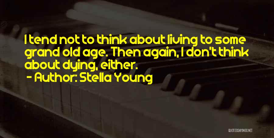 Living To An Old Age Quotes By Stella Young