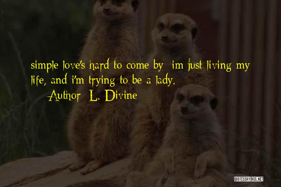 Living To Love Quotes By L. Divine