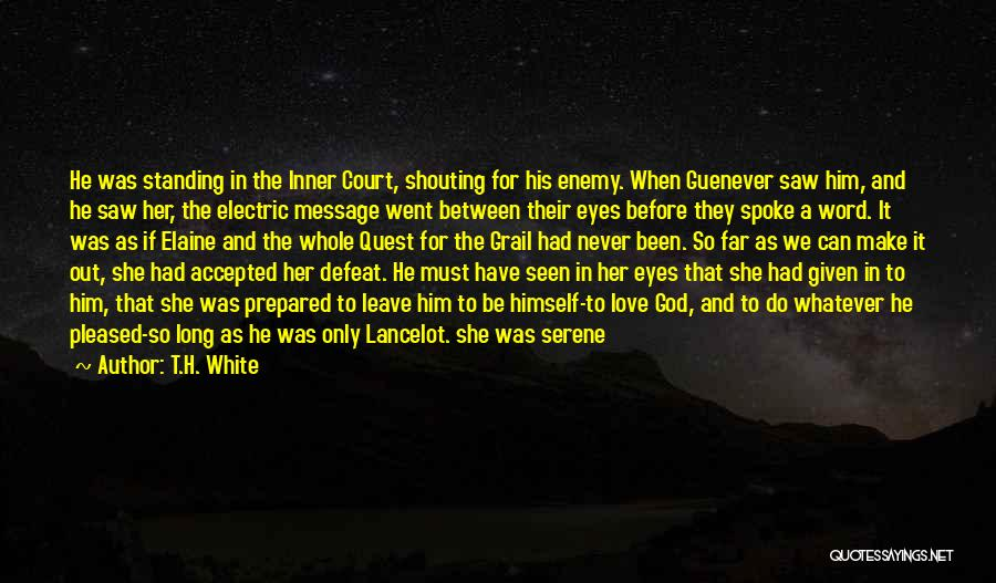 Living To Love Quotes By T.H. White