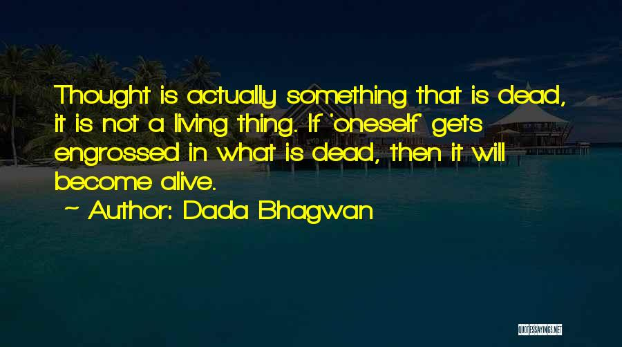 Living While You're Alive Quotes By Dada Bhagwan