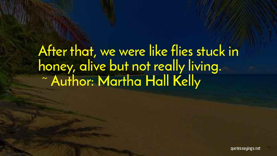 Living While You're Alive Quotes By Martha Hall Kelly