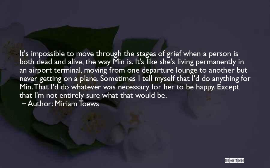 Living While You're Alive Quotes By Miriam Toews
