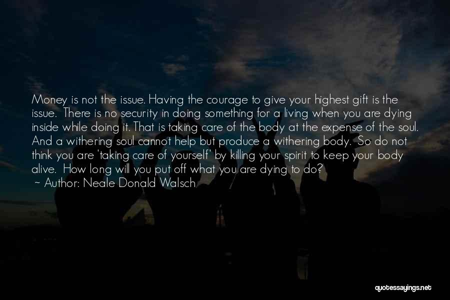Living While You're Alive Quotes By Neale Donald Walsch