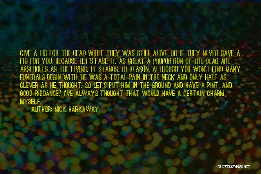 Living While You're Alive Quotes By Nick Harkaway