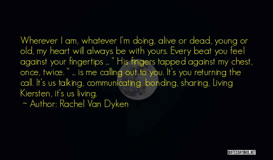 Living While You're Alive Quotes By Rachel Van Dyken
